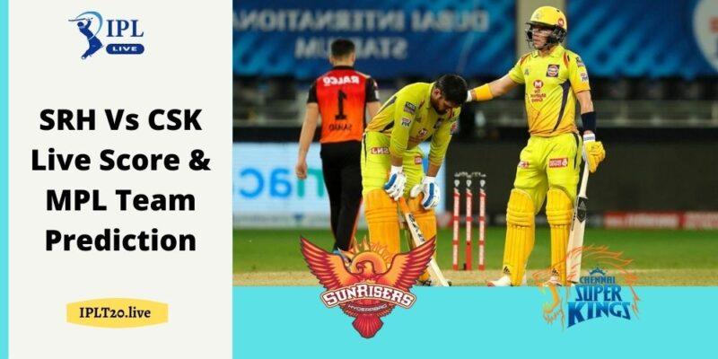 SRH Vs CSK Live Score & MPL Team Prediction